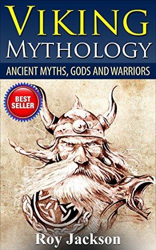 Viking Mythology: Ancient Myths, Gods and Warriors (Norse Mythology, Greek Mythology, Ancient Civilizations, Greek Gods, Ancient Rome, Viking Myths)  by  Roy Jackson