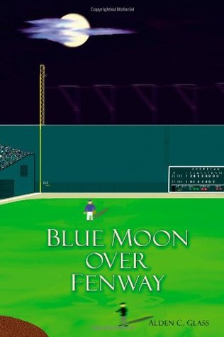 Blue Moon Over Fenway  by  Alden C. Glass