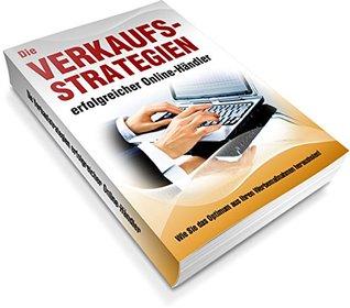 Verkaufsstrategien erfolgreicher Online-Händler: Wie Sie das Optimum aus Ihren Werbemaßnahmen herausholen  by  Jürgen Klos