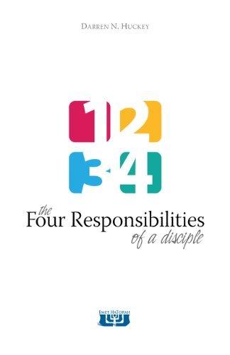 The Four Responsibilities of a Disciple Darren N. Huckey