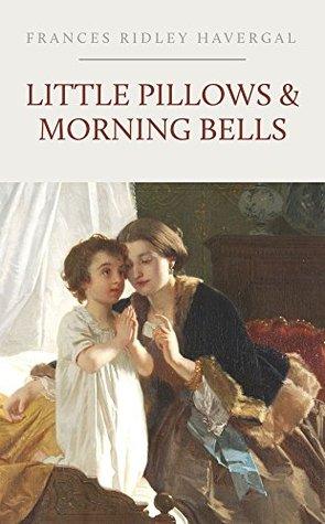 Little Pillows & Morning Bells Frances Ridley Havergal