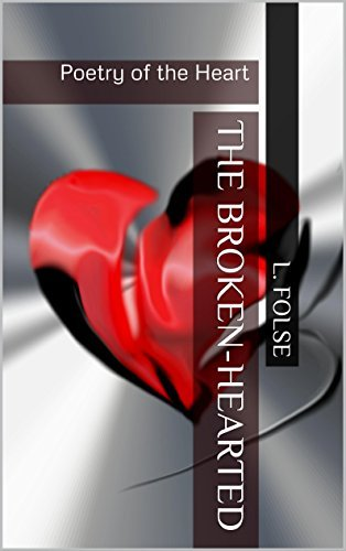 The Broken-hearted: Poetry of the Heart  by  L. folse