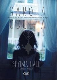 Garota Oculta: A história real de uma menina escrava nos dias de hoje  by  Shyima Hall