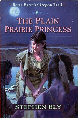 The Plain Prairie Princess (Retta Barres Oregon Trail Book 3) Stephen Bly