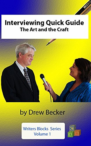Interviewing Quick Guide: The Art and Craft (Writers Blocks Book 1)  by  Drew Becker
