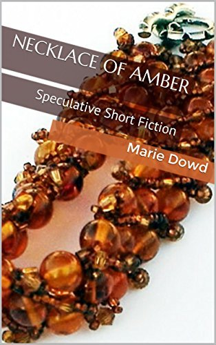 Necklace of Amber: Speculative Short Fiction  by  Marie Dowd