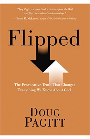 Flipped: The Provocative Truth That Changes Everything We Know About God  by  Doug Pagitt