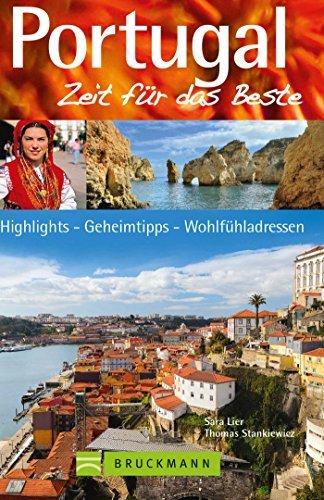 Reiseführer Portugal: Zeit für das Beste. Highlights - Geheimtipps - Wohlfühladressen. Entdecken Sie Lissabon, Portugals Westküste, die Algarve und das ... mit der Weinregion Porto. Sara Lier