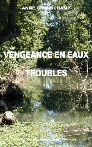 Vengeance en eaux troubles  by  Anne Grandchamp