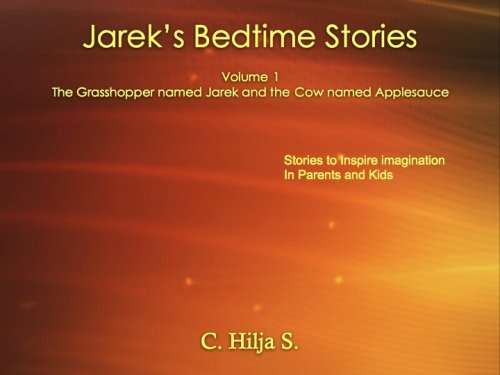 Jareks Bedtime Stories I The Grashopper Named Jarek and the Cow Named Applesauce  by  C. Hilja S.