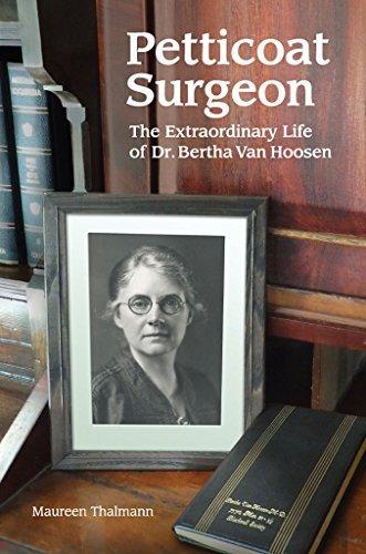 Petticoat Surgeon: The Extraordinary Life of Dr. Bertha Van Hoosen Maureen Thalmann