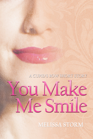 You Make Me Smile:  A Cupids Bow Short Story  by  Melissa Storm
