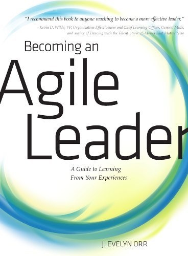 Becoming an Agile Leader A Guide to Learning From Your Experiences  by  J. Evelyn Orr