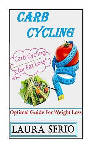 Carb Cycling: Optimal Guide For Weight Loss Laura Serio