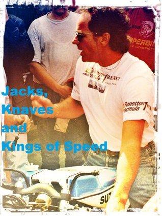 Jacks, Knaves and Kings of Speed: 20th century heroes and villains of motorsport  by  Alastair Walker