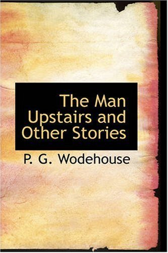 The Man Upstairs And Other Stories [with Biographical Introduction]  by  P.G. Wodehouse