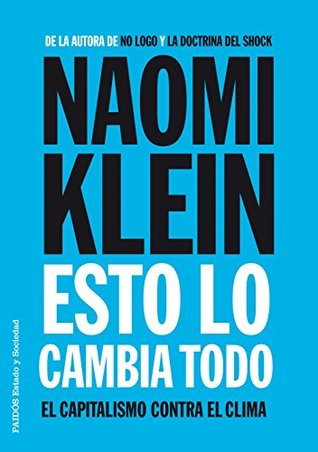Esto lo cambia todo: El capitalismo contra el clima Naomi Klein