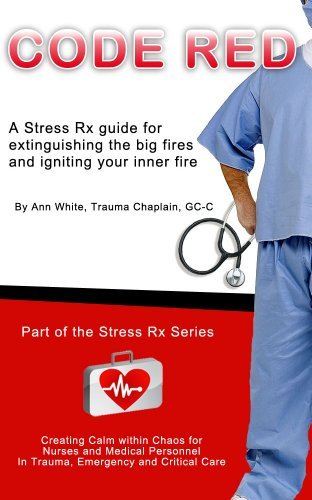 Code Red - A Stress Rx Guide for Extinguishing the Big Fires While and Igniting Your Inner Fire Ann White