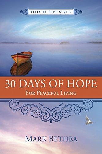 30 Days of Hope for Peaceful Living (Gifts of Hope Series)  by  Mark Bethea