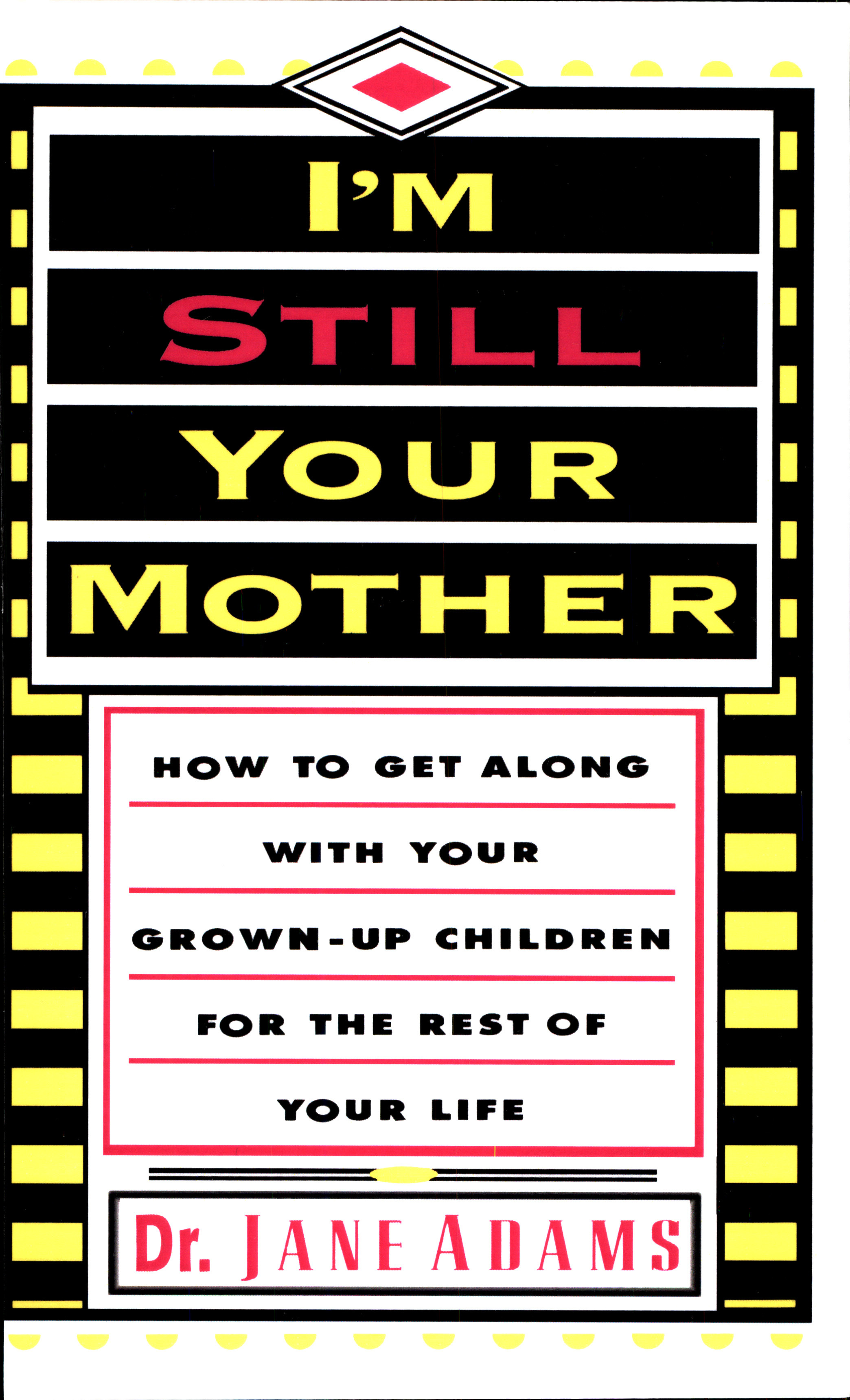 Im Still Your Mother: How to Get Along With Your Grown-Up Children for the Rest of Your Life  by  Jane  Adams