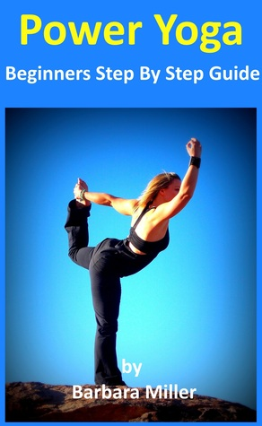 Power Yoga: Beginners Step By Step Guide  by  Barbara Miller