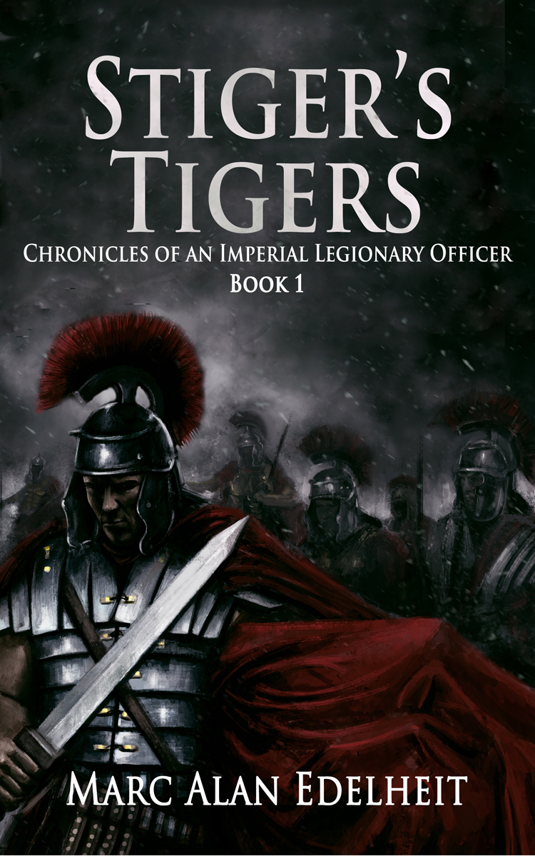 Stigers Tigers (Chronicles of An Imperial Legionary Officer, #1)  by  Marc Alan Edelheit