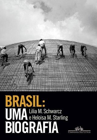 Brasil: Uma Biografia Lilia Moritz Schwarcz