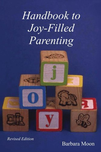 Handbook To Joy-Filled Parenting  by  Barbara Moon