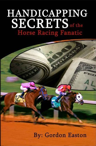 Handicapping Secrets of The Horse Racing Fanatic Gordon Easton