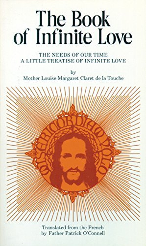 The Book of Infinite Love: The Needs of Our Time - A Little Treatise of Infinite Love  by  Mother Louise Margaret Claret