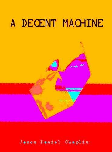 A Decent Machine Jason Daniel Chaplin