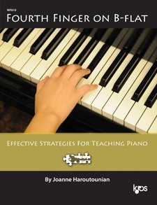 Fourth Finger on Bb: Effective Strategies for Teaching Piano Joanne Haroutounian by Joanne Haroutounian