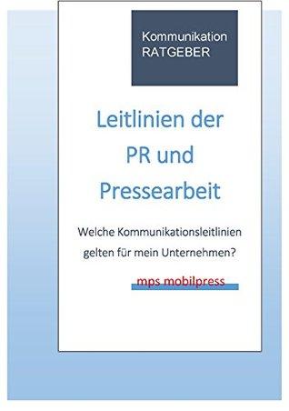 Leitlinien für PR und Pressearbeit (Ratgeber): Welche Kommunikationsleitlinien gelten für mein Unternehmen  by  Gerd Zimmermann