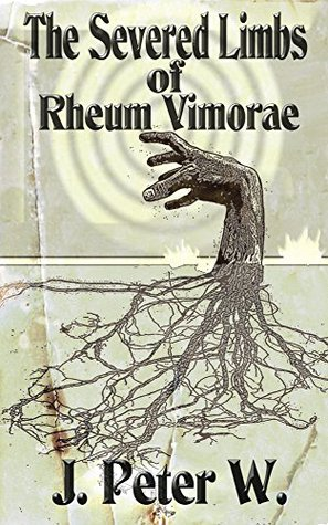 The Severed Limbs of Rheum Vimorae  by  J. Peter W.