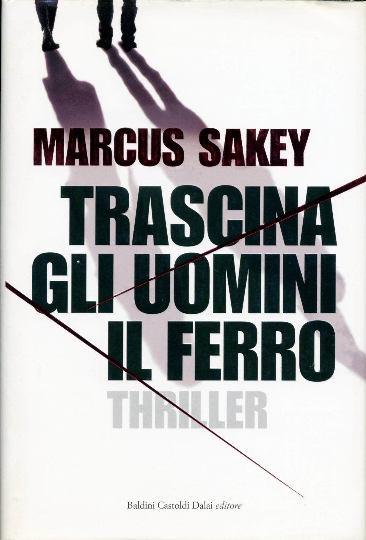 Trascina gli uomini il ferro  by  Marcus Sakey
