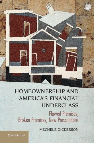Homeownership and Americas Financial Underclass: Flawed Premises, Broken Promises, New Prescriptions  by  Mechele Dickerson