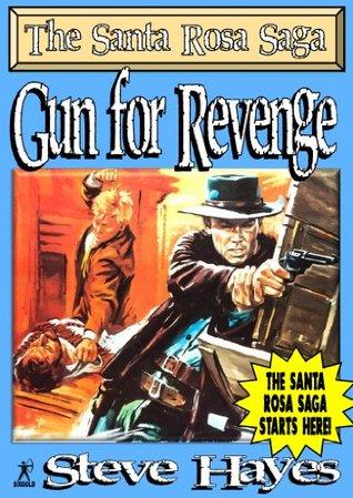 Gun for Revenge (A Santa Rosa Saga Western Book 1) Steve Hayes