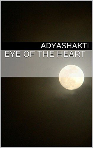 Eye of The Heart  by  Adyashakti