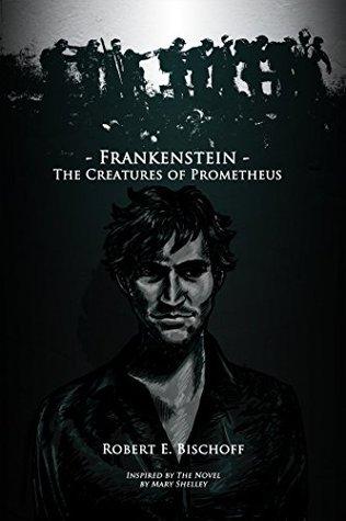 Frankenstein - The Creatures of Prometheus Robert Bischoff