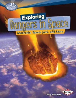 Exploring Dangers in Space: Asteroids, Space Junk, and More (Searchlight Books TM - Whats Amazing about Space?) Buffy Silverman