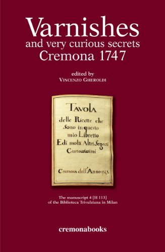 Varnishes and the most curious secrets (Cremona, 1747)  by  Vincenzo Gheroldi