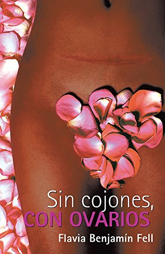 Sin cojones, con ovarios  by  Flavia Benjamín Fell