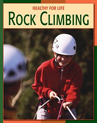 Rock Climbing (21st Century Skills Library: Healthy for Life) Michael Teitelbaum