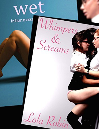 Wet and Whimpering (Two-Book Lesbian Erotica Bundle)  by  Lola Robin
