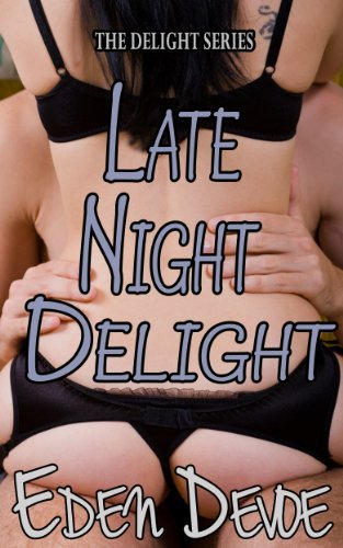 Late Night Delight (The Delight Series)  by  Eden Devoe