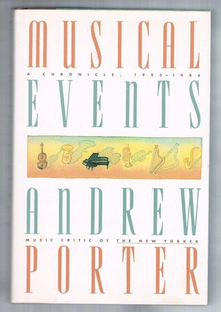 Musical Events: A Chronicle, 1983-1986  by  Andrew Porter