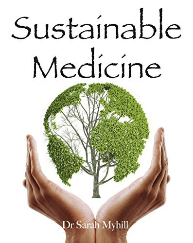 Sustainable Medicine: whistle-blowing on 21st century medical practice  by  Sarah Myhill