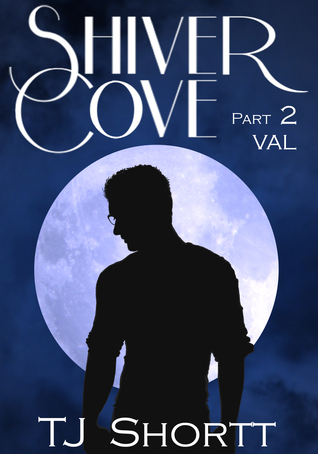 Shiver Cove, Part 2: Val  by  T.J. Shortt