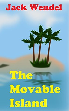 The Movable Island Jack Wendel