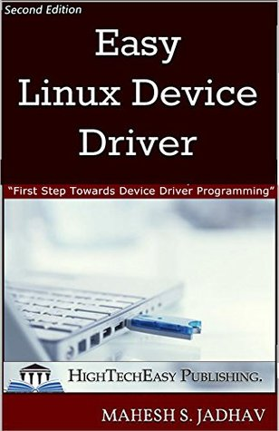 Easy Linux Device Driver, Second Edition: First Step Towards Device Driver Programming  by  Mahesh S. Jadhav